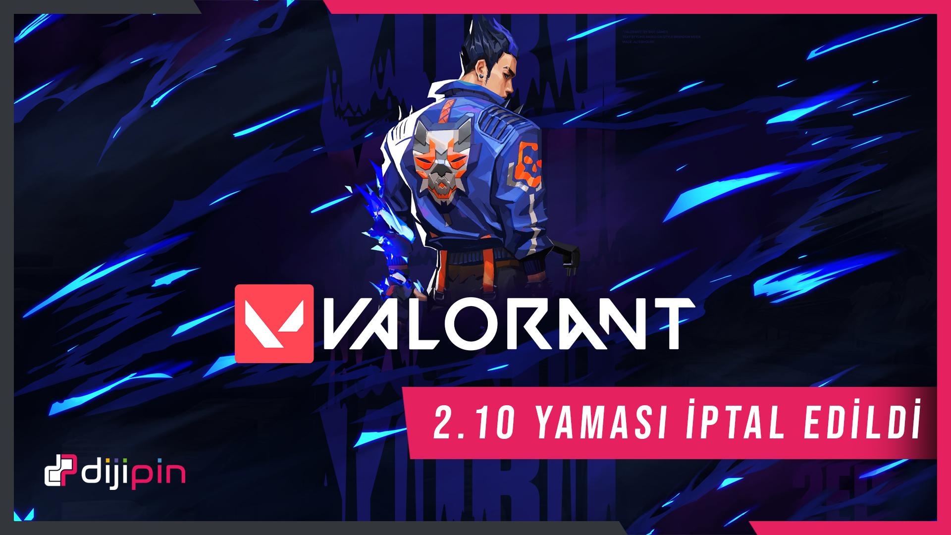 Valorant 2.10 Yaması İptal Edildi!